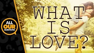 What Is Love | Why Do We Fall In Love