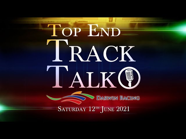 Top End Track Talk EP107 12 06 21