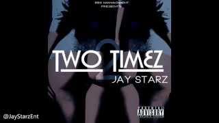 """""""Two Timez"""" Jay Starz (Audio)"""