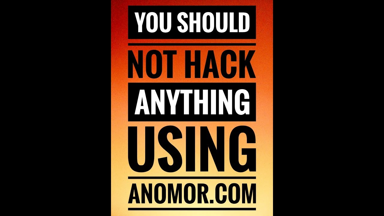 Warning!!YOU SHOULD NOT HACK ANYTHING USING ANOMOR COM(explained)