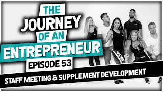 The Journey of an Entrepreneur - Episode 52: Staff Meeting & Supplement Development