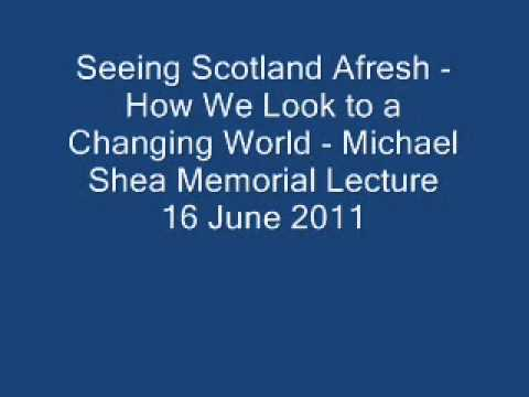 Lecture. Seeing Scotland Afresh - How We Look to a Changing World - Michael Shea Memorial Lecture