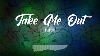 ReEBoOt - Take me out