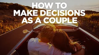 How To Make Decisions As A Couple - The G&e Show