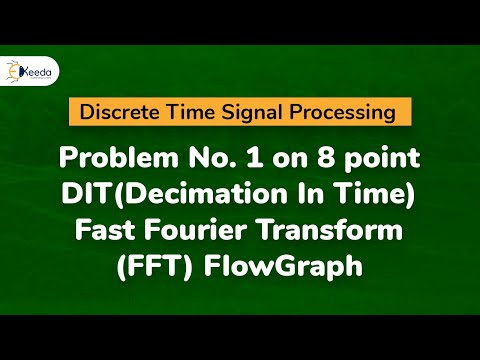 Problem No. 1 on 8 point DIT(Decimation In Time)  Fast Fourier Transform (FFT) FlowGraph