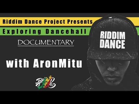 Exploring Dancehall Documentary with AronMitu | Riddim Dance Project | Jamaica 2016