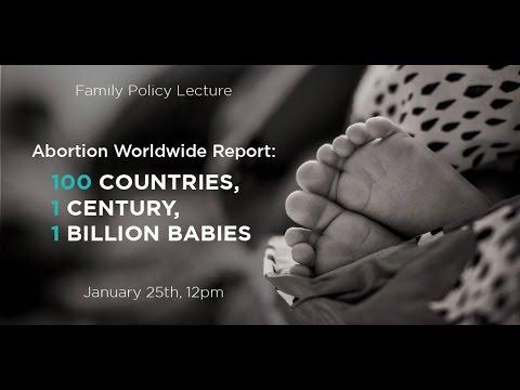 Abortion Worldwide Report: 100 Countries, 1 Century, 1 Billion Babies