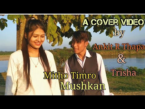 Mitho Timro Mushkan || Cover Video By Ankit R Thapa || Brijesh Shrestha & Nikhita Thapa ||