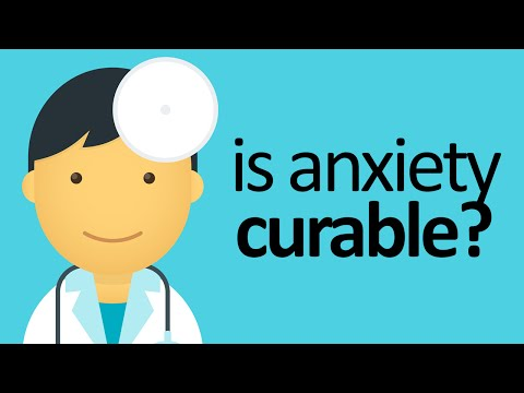 Can Anxiety Be Cured: Is Anxiety Curable?