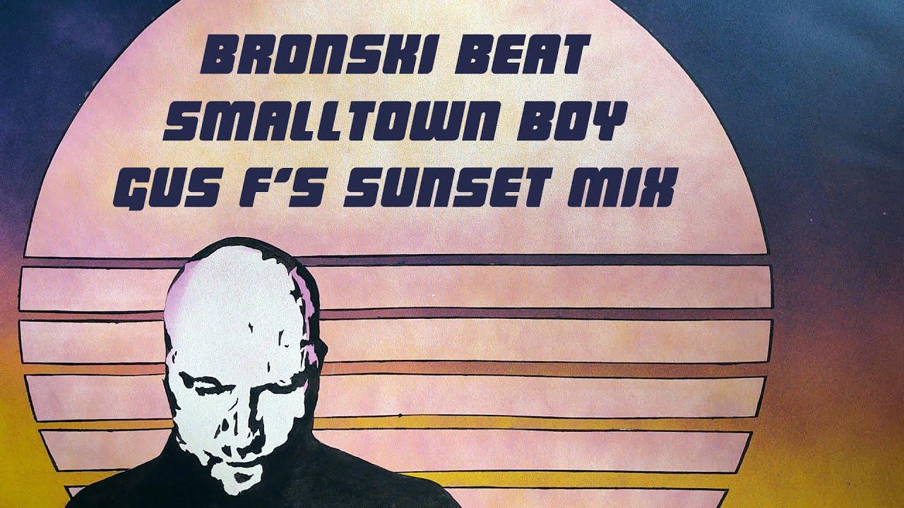 Bronski Beat - Smalltown Boy Remix (Gus F's Sunset Mix) [Deep House] 2020