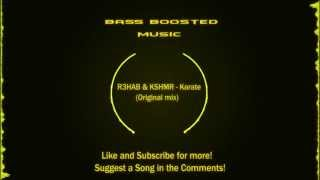 R3HAB & KSHMR - Karate (Original Mix) (Bass Boosted)