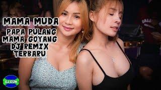 MAMA MUDA - PAPA PULANG MAMA GOYANG DJ REMIX TERBARU