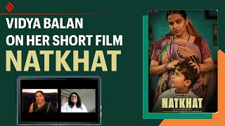 Vidya Balan Dissects Her Oscar Entry Short Film Natkhat
