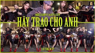 HÃY TRAO CHO ANH - SƠN TÙNG M-TP ft. Snoop Dogg | Choreography by Oops! Crew