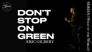 Don't Stop on Green | Eric Gilbert
