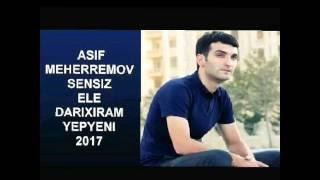 Asif Meherremov - Sensiz Ele Darixiram (Seir) 2017