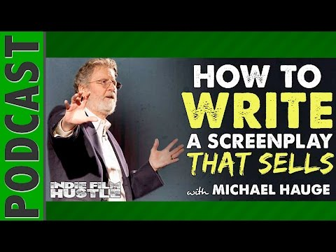 Michael Hauge: Writing a Bulletproof Screenplay That Sells FAST - IFH 055