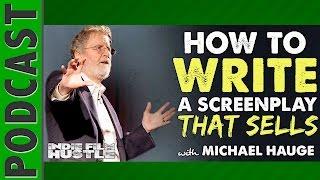 Michael Hauge: Writing a Bulletproof Screenplay That Sells FAST - IFH 055