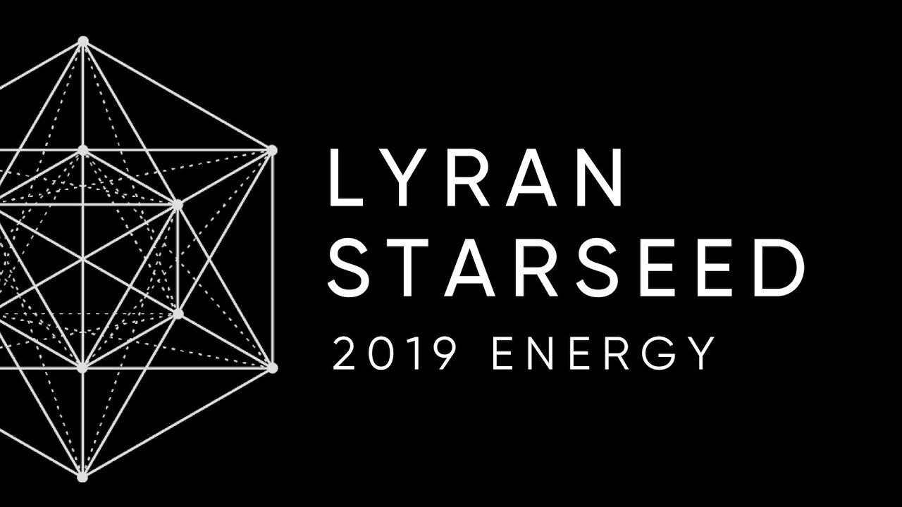 LYRAN ENERGY - 2019 👽🌟 Starseed Reading