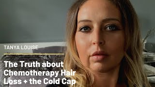 THE TRUTH ABOUT CHEMOTHERAPY HAIR LOSS AND THE COLD CAP - Tanya Louise