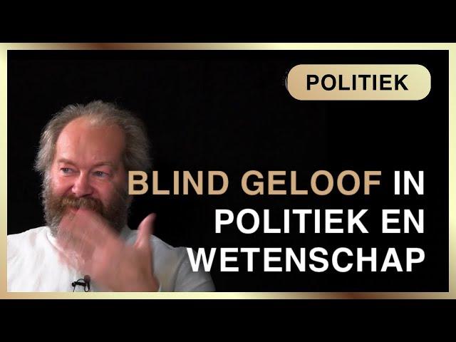Valkuilen door blind geloof in politiek en wetenschap.