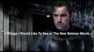 4 Things I Would Like To See In The New Batman Movie