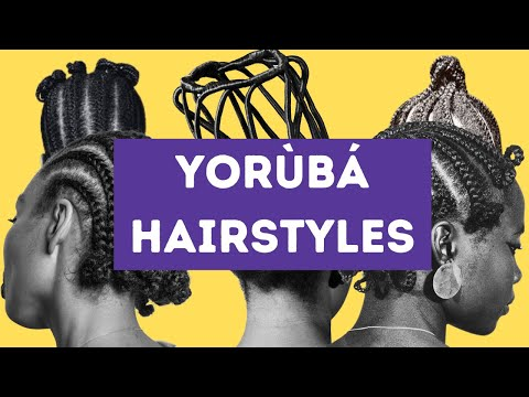 Yoruba Female Hairstyles: History, Classification, Taboos & Hair-Care Culture