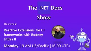 The .NET Docs Show - Reactive Extensions for UI frameworks with Rodney Littles II