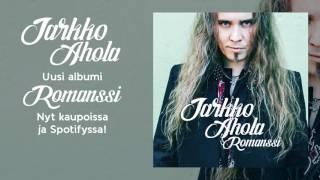 Jarkko Ahola - Romanssi (näytteet albumin kappaleista)