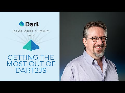 Getting the Most Out of Dart2js (Dart Developer Summit 2015)