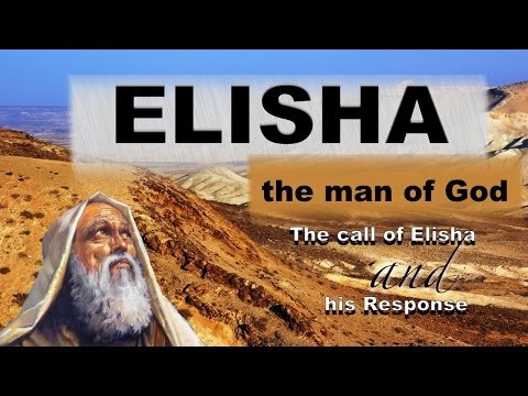 ELISHA The Man Of God Study 1 'The Call Of Elisha and His Re