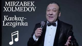 Mirzabek Xolmedov - Kavkaz Dari-duri