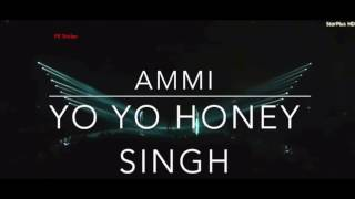AMMI - Yo Yo Honey Singh || Latest Song || Punjabi Songs 2016