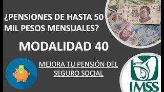 MODALIDAD 40 - PENSIONES DE HASTA 50 MIL PESOS
