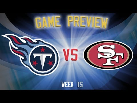 Titans vs 49ers Game Preview NFL Week 15