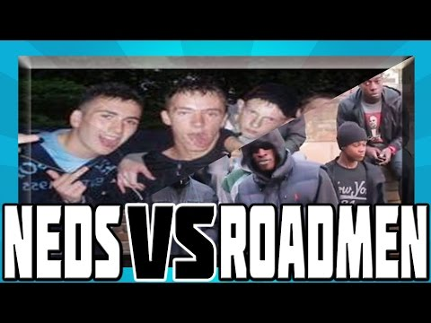 NEDS VS ROADMEN!