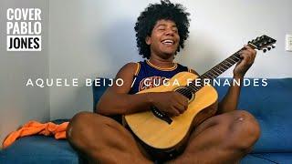 Baixar AQUELE BEIJO - Guga Fernandes (Cover Pablo Jones)