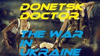 Донецкий врач (клип 2015) Бойцов ВСУ,УПА в плену лечат те кого они расстреливают...