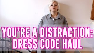 YOU'RE A DISTRACTION: DRESS CODE HAUL