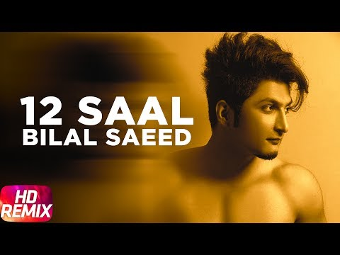 12 Saal Remix  Bilal Saeed  Twelve  Punjabi Remix Song  Latest Punjabi Song 2017