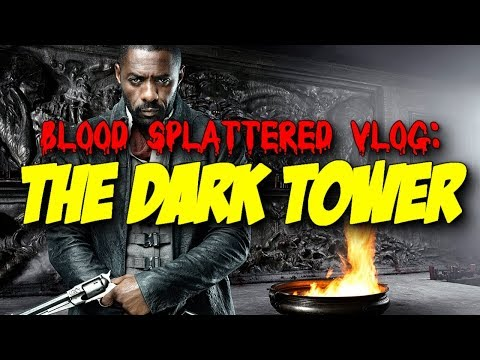 The Dark Tower (2017) - Blood Splattered Vlog (Fantasy Review)