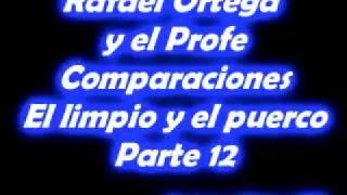 12 Rafael Ortega El Cabezon y El Profe - Comparaciones - El limpio y el puerco