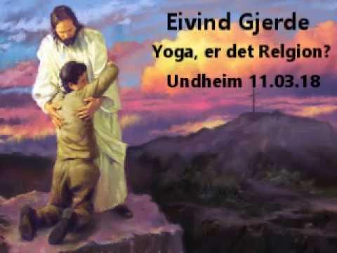 Eivind Gjerde-Yoga, er det relgion. -Undheim 10.03,18