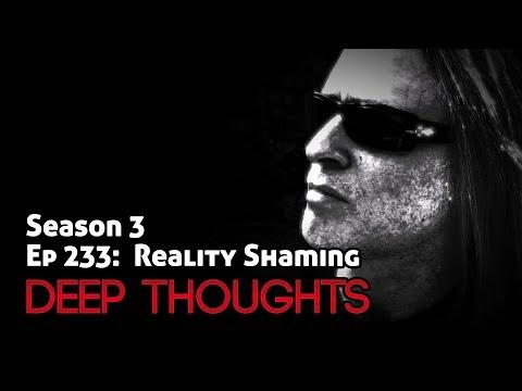 Deep Thoughts Radio Ep 233: Reality Shaming