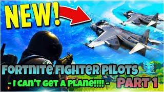 Fortnite Fighter Pilots Part 1 - I Can't Get a Plane!!!! -