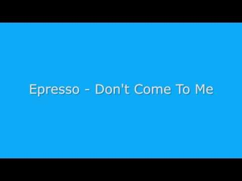 Espresso - Don't Come To Me