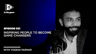 EP21: Inspiring People To Become Game Changers