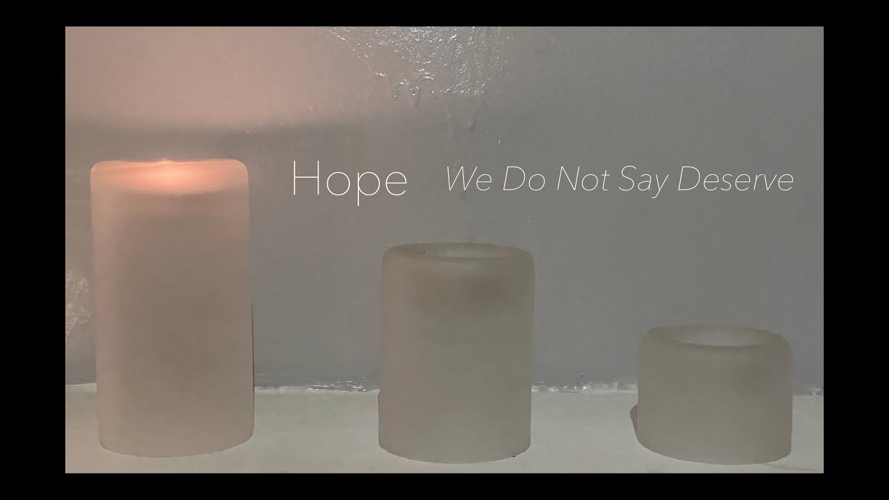 Hope: We Do Not Say Deserve