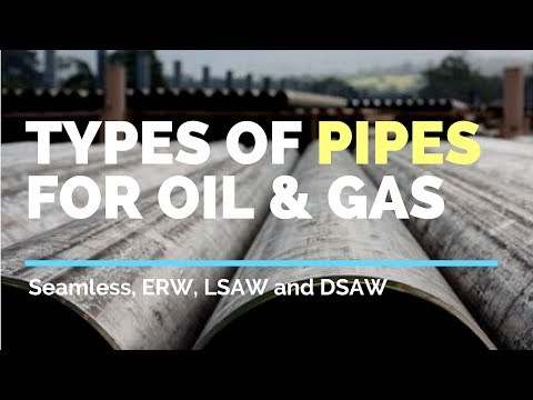 Types of Pipes used in Oil & Gas - Seamless, ERW, LSAW, DSAW