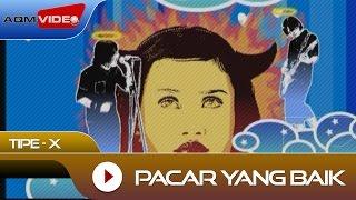 Tipe-X - Pacar Yang Baik | Official Video